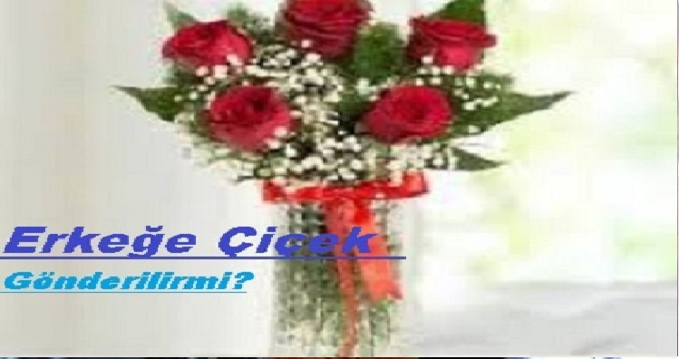 Erkeğe Çiçek Gönderilirmi